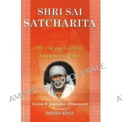 Shri Sai Satcharita, The Life and Teachings of Shirdi Sai Baba by Govind R. Dabholkar, 9788120721531.