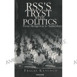 RSS'S Tryst with Politics, From Hedgewar to Sudarshan by Pralay Kanungo, 9788173045066.