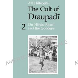 The Cult of Draupadi, On Hindu Ritual and the Goddess v. 2 by Alf Hiltebeitel, 9780226340487.