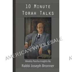 10 Minute Torah Talks, Weekly Parsha Insights by Rav Joseph Bronner, 9781484196496.