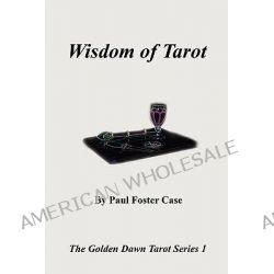 Wisdom of Tarot - The Golden Dawn Tarot Series 1 by Paul Foster Case, 9780982352137.