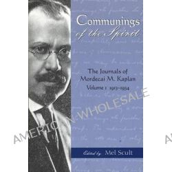 Communings of the Spirit: 1913-1934 v. 1, The Journals of Mordecai M.Kaplan by Mordecai M. Kaplan, 9780814331163.