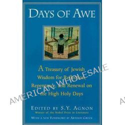 Days of Awe, A Treasury of Jewish Wisdom for Reflection, Repentance, and Renewal on the High Holy Days by Shmuel Yosef Agnon, 9780805210484.
