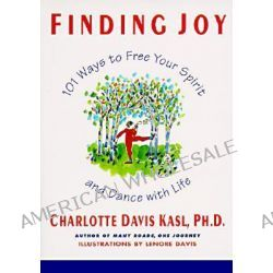 Finding Joy, 101 Ways to Free Your Spirit and Dance with Life, First Edition by Charlotte Kasl, 9780060925888.
