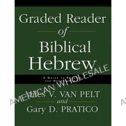 Graded Reader of Biblical Hebrew, A Guide to Reading the Hebrew Bible by Gary Davis Pratico, 9780310251576.