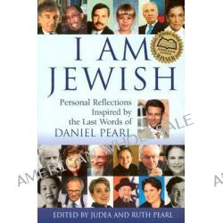 I am Jewish, Personal Reflections Inspired by the Last Words of Daniel Pearl by Judea Pearl, 9781580232593.