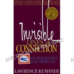 Invisible Lines of Connection, Sacred Stories of the Ordinary by Rabbi Lawrence Kushner, 9781879045989.