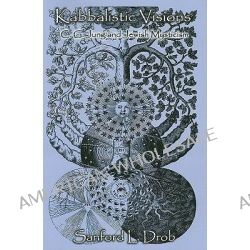 Kabbalistic Visions, C.G. Jung and Jewish Mysticism by Sanford Drob, 9781882670864.
