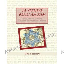 La Yeshiva Benei Anusim, El Manual de Estudios Para Entender Las Diferencias Entre El Cristianismo y El Judaismo by Moshe Ben Levi, 9781463327040.