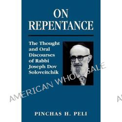 On Repentance, The Thought and Oral Discourses of Rabbi Joseph Dov Soloveitchik by Pinchas H. Peli, 9780765761408.