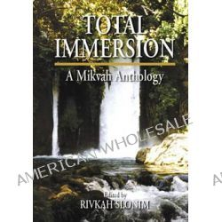 Total Immersion, A Mikvah Anthology by Rivkah Slonim, 9789657108680.