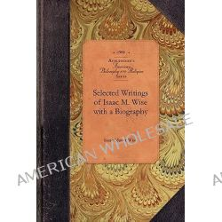 Selected Writings of Isaac M. Wise, Amer Philosophy, Religion by Issac Wise, 9781429018906.