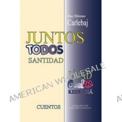 Rav Shlomo Carlebaj Cuentos, Juntos - Todos Santidad by Rav Shlomo Carlebaj, 9781482714012.