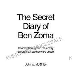 Secret Diary of Ben Zoma, Hearsay Heresy/And the Empty Space/Of an Earthenware Vessel by John W. McGinley, 9781440101038.