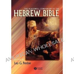 The Blackwell Companion to the Hebrew Bible, Wiley-Blackwell Companions to Religion by Leo G. Perdue, 9781405127202.