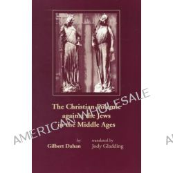 The Christian Polemic Against the Jews in the Middle Ages by Gilbert Dahan, 9780268008307.