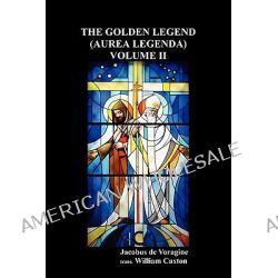 The Golden Legend (Aurea Legenda) Volume II by Jacobus de Voragine, 9781849026994.