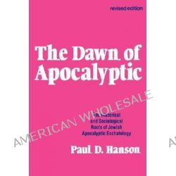 The Dawn of Apocalyptic, Historical and Sociological Roots of Jewish Apocalyptic Eschatology by Paul D. Hanson, 9780800618094.