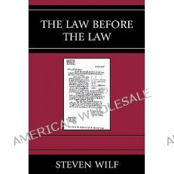 The Law Before the Law by Steven Wilf, 9780739123140.