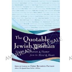 The Quotable Jewish Woman, Wisdom, Inspiration and Humor from the Mind and Heart by Elaine Partnow, 9781580232364.