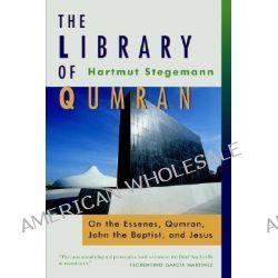 The Library of Qumran, on the Essenes, Qumran, John the Baptist, and Jesus by Hartmut Stegemann, 9780802861672.