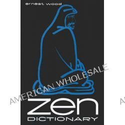 Zen Dictionary by Ernest Wood, 9780806530925.