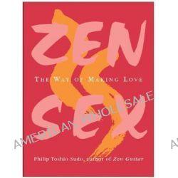 Zen Sex, The Way of Making Love by Philip Toshio Sudo, 9780060757991.