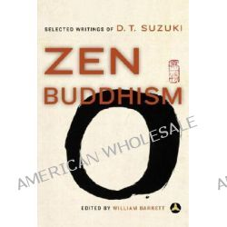 Zen Buddhism, Selected Writings of D.T.Suzuki by Daisetz Teitaro Suzuki, 9780385483490.