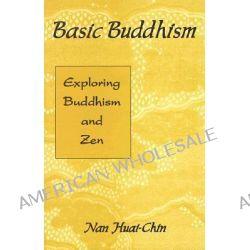 Basic Buddhism, Exploring Buddhism and Zen by Nan Huai-Chin, 9781578630202.