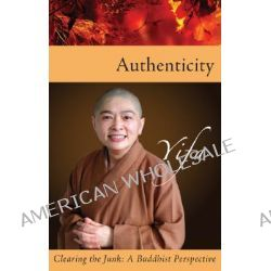 Authenticity, Clearing the Junk - A Buddhist Perspective by Yifa, 9781590561096.