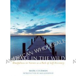 Awake in the Wild, A Buddhist Walk Through Nature - Meditations, Reflections and Practices by Mark Coleman, 9781930722552.