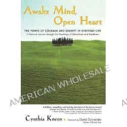 Awake Mind, Open Heart, The Power of Courage and Dignity in Everyday Life by Cynthia Kneen, 9781569245514.