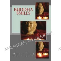 Buddha Smiles by Ajit Kumar Jha, 9781503051416.