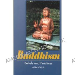Buddhism, Beliefs and Practices by Merv Fowler, 9781898723660.