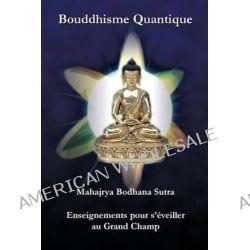 Bouddhisme Quantique, Mahajrya Bodhana Sutra Enseignements Pour S'Eveiller Au Grand Champ by Maha Vajra, 9780981061368.