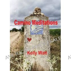 Camino Meditations by Kelly Watt, 9780983666820.