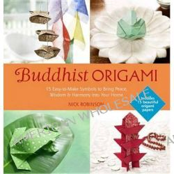 Buddhist Origami, 15 Easy-to-Make Symbols for Gifts or Keepsakes by Nick Robinson, 9781780286372.