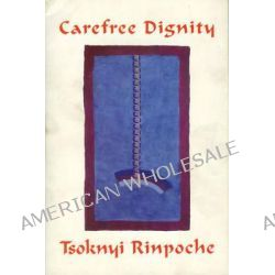 Carefree Dignity, Discourses on Training in the Nature of Mind by Drubwang Tsoknyi Rinpoche, 9789627341321.