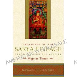 Treasures of the Sakya Lineage, Teachings from the Masters by Migmar Tseten, 9781590304884.