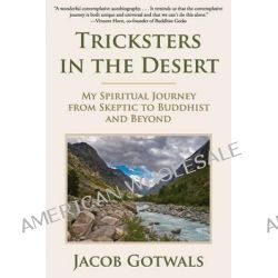 Tricksters in the Desert, My Spiritual Journey from Skeptic to Buddhist and Beyond by Jacob Gotwals, 9780977361014.