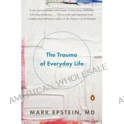 The Trauma of Everyday Life by Dr Mark Epstein, 9780143125747.