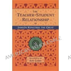 The Teacher-student Relationship by Jamgon Kongtrul, 9781559390965.