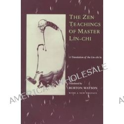 The Zen Teachings of Master Lin-Chi, A Translation of the Lin-chi Lu by Lin-Chi, 9780231114851.