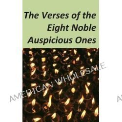 The Verses of the Eight Noble Auspicious Ones by Jamgon Ju Mipham, 9781494751654.