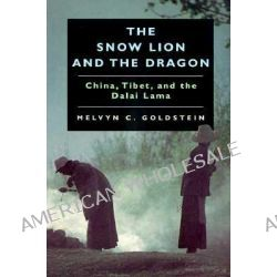The Snow Lion and the Dragon, China, Tibet and the Dalai Lama by Melvyn C. Goldstein, 9780520219519.