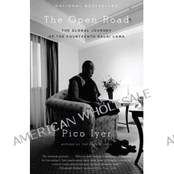 The Open Road, The Global Journey of the Fourteenth Dalai Lama by Pico Iyer, 9780307387554.