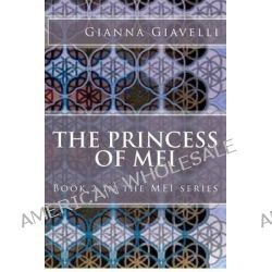 The Princess of Mei, Book 2 in the Mei Series by Gianna Giavelli, 9781480150614.