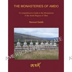 The Monasteries of Amdo, A Comprehensive Guide to the Monasteries of the Amdo Region of Tibet by Stewart Smith, 9781492866862.