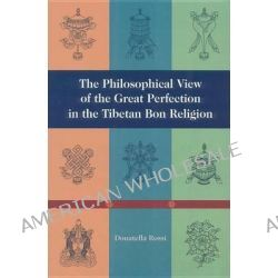 The Philosophical View of the Great Perfection in the Tibetan Bon Religion by Donatella Rossi, 9781559391290.