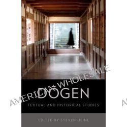 Dogen, Textual and Historical Studies by Steven Heine, 9780199754472.